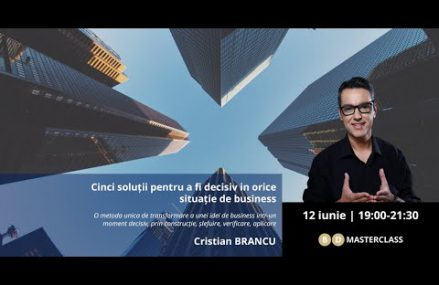 Cinci soluții pentru a fi decisiv în orice situație de business – BD Masterclass cu Cristian Brancu