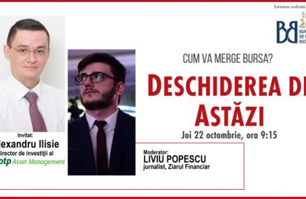 DESCHIDEREA DE ASTĂZI. Cum va merge bursa. Urmăriţi o discuţie joi, 22 octombrie ora 09.15 cu Alexandru Ilisie, director de investiţii al OTP Asset Management