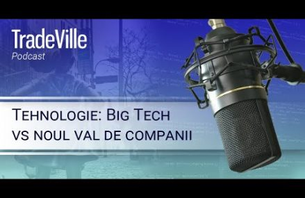 TradeVille Podcast – Tehnologie: Big Tech vs noul val de companii