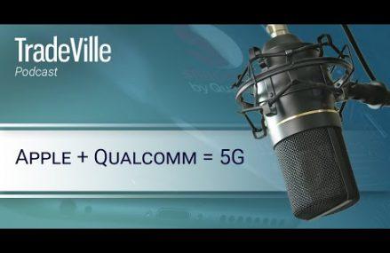 TradeVille Podcast – Apple + Qualcomm = 5G