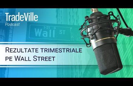 TradeVille Podcast – Rezultate trimestriale pe Wall Street