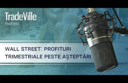 TradeVille Podcast – Wall Street: profituri trimestriale peste asteptari