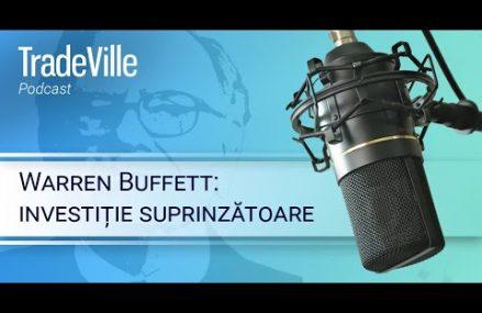TradeVille Podcast – Warren Buffett: investitie surprinzatoare
