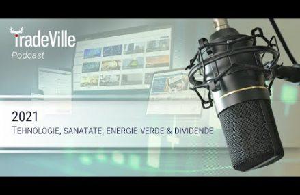TradeVille Podcast – 2021: tehnologie, sanatate, energie verde & dividende