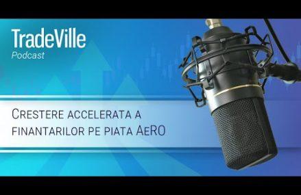 TradeVille Podcast – Crestere accelerata a finantarilor pe piata AeRO