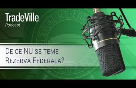 TradeVille Podcast – (1/2) De ce NU se teme Rezerva Federala?