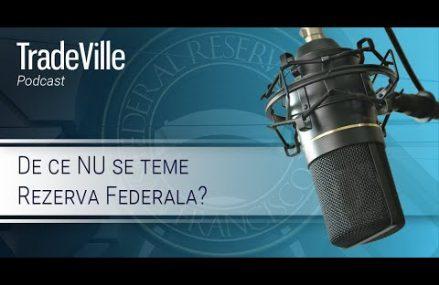 TradeVille Podcast – (2/2) De ce NU se teme Rezerva Federala?