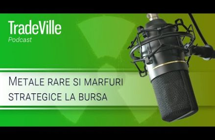 TradeVille Podcast – Metale rare si marfuri strategice la bursa