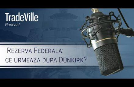 Rezerva Federala: ce urmeaza dupa Dunkirk?